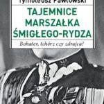 Rydz-Śmigły – bohater, tchórz czy zdrajca?
