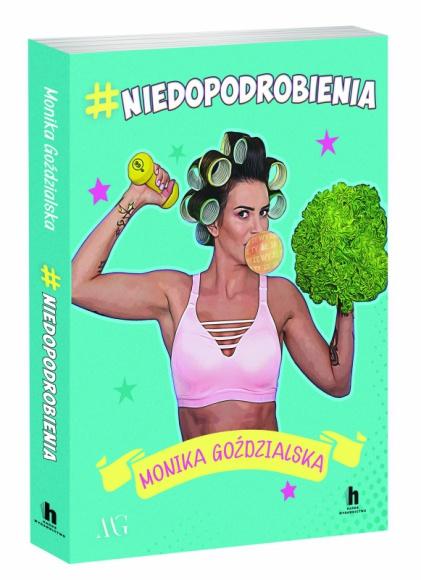 #niedopodrobienia – Monika Goździalska – dziewczyna, która żyje po swojemu