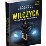 """Sylwia Koperska """"WILCZYCA. W pogoni za wolnością"""""""